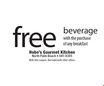 free beverage with the purchaseof any breakfast. With this coupon. Not valid with other offers.