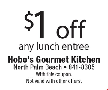 $1 off any lunch entree. With this coupon. Not valid with other offers.