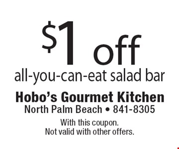 $1 off all-you-can-eat salad bar. With this coupon. Not valid with other offers.