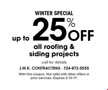 winter special up to 25% OFF all roofing & siding projects. call for details. With this coupon. Not valid with other offers or prior services. Expires 3-10-17.