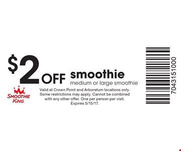 $2 Off smoothie medium or large smoothie. Valid at Crown Point and Arboretum locations only. Some restrictions may apply. Cannot be combined with any other offer. One per person per visit. Expires 5/15/17.