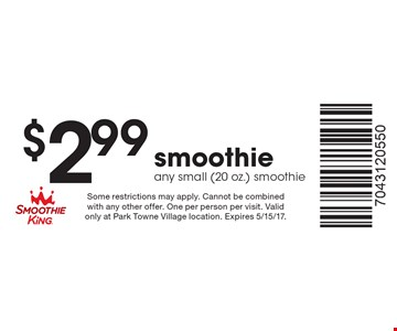 $2.99 smoothie Any small (20 oz.) smoothie. Some restrictions may apply. Cannot be combined with any other offer. One per person per visit. Valid only at Park Towne Village location. Expires 5/15/17.