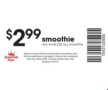 $2.99 smoothie, any small (20 oz.) smoothie. Valid at Crown Point and Arboretum locations only. Some restrictions may apply. Cannot be combined with any other offer. One per person per visit. Expires 5/15/17.