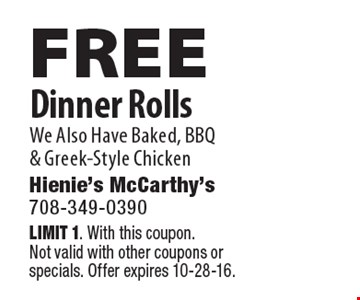 Free Dinner Rolls We Also Have Baked, BBQ & Greek-Style Chicken. Limit 1. With this coupon.Not valid with other coupons orspecials. Offer expires 10-28-16.