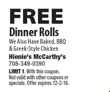 Free Dinner Rolls. We Also Have Baked, BBQ & Greek-Style Chicken. Limit 1. With this coupon.Not valid with other coupons or specials. Offer expires 12-2-16.