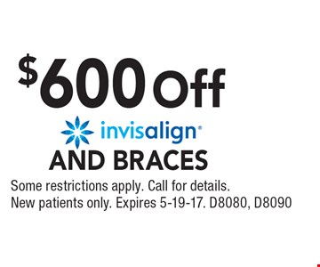 $600 off Invisalign and braces. D8080, D8090. Some restrictions apply. Call for details. New patients only. Expires 5-19-17.