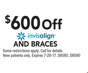 $600 Off invisalign and braces. Some restrictions apply. Call for details. New patients only. Expires 7-28-17. D8080, D8090