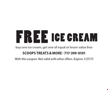 FREE ICE CREAM. Buy one ice cream, get one of equal or lesser value free. With this coupon. Not valid with other offers. Expires 1/27/17.