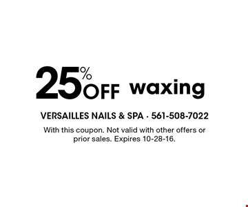 25% Off waxing. With this coupon. Not valid with other offers or prior sales. Expires 10-28-16.