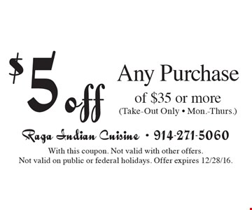 $5 off Any Purchase of $35 or more (Take-Out Only - Mon.-Thurs.). With this coupon. Not valid with other offers. Not valid on public or federal holidays. Offer expires 12/28/16.