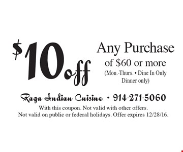 $10 off Any Purchase of $60 or more(Mon.-Thurs. - Dine In OnlyDinner only). With this coupon. Not valid with other offers. Not valid on public or federal holidays. Offer expires 12/28/16.