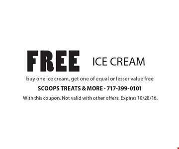 Free ICE CREAM. Buy one ice cream, get one of equal or lesser value free. With this coupon. Not valid with other offers. Expires 10/28/16.
