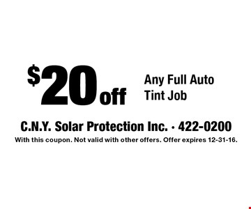 $20 off Any Full Auto Tint Job. With this coupon. Not valid with other offers. Offer expires 12-31-16.
