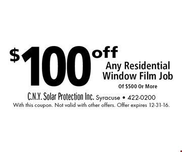$100 off Any Residential Window Film Job Of $500 Or More. With this coupon. Not valid with other offers. Offer expires 12-31-16.
