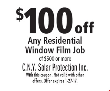 $100 off Any Residential Window Film Job of $500 or more. With this coupon. Not valid with other offers. Offer expires 1-27-17.