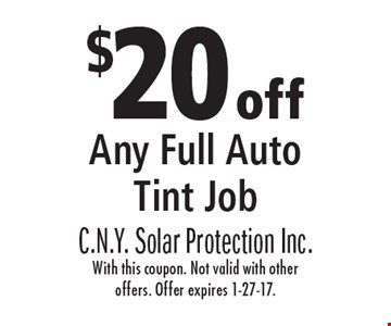 $20 off Any Full Auto Tint Job. With this coupon. Not valid with other offers. Offer expires 1-27-17.