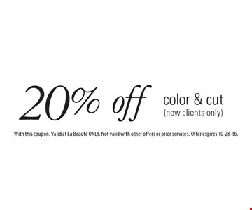 20% off color & cut (new clients only). With this coupon. Valid at La Beaute ONLY. Not valid with other offers or prior services. Offer expires 10-28-16.