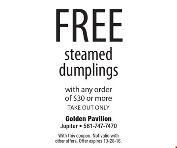 free steamed dumplings with any order of $30 or more. take out only. With this coupon. Not valid with other offers. Offer expires 10-28-16.