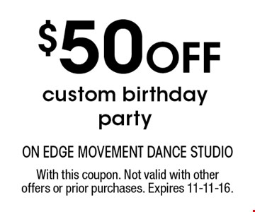 $50 Off custom birthday party. With this coupon. Not valid with other offers or prior purchases. Expires 11-11-16.
