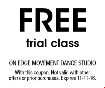 free trial class. With this coupon. Not valid with other offers or prior purchases. Expires 11-11-16.