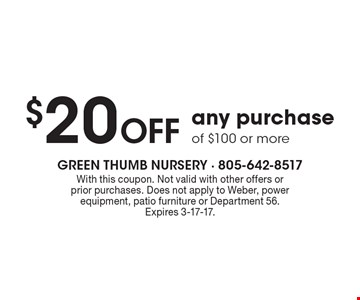 $20 Off any purchase of $100 or more. With this coupon. Not valid with other offers or prior purchases. Does not apply to Weber, power equipment, patio furniture or Department 56. Expires 3-17-17.