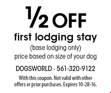 1/2 Off first lodging stay (base lodging only) price based on size of your dog. With this coupon. Not valid with other offers or prior purchases. Expires 10-28-16.