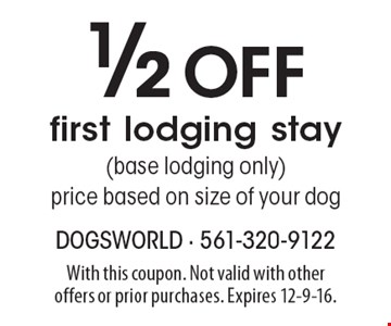 1/2 Off first lodging stay (base lodging only). Price based on size of your dog. With this coupon. Not valid with other offers or prior purchases. Expires 12-9-16.