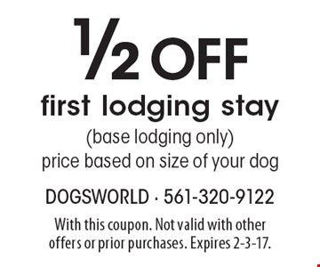 1/2 Off first lodging stay (base lodging only) price based on size of your dog. With this coupon. Not valid with other offers or prior purchases. Expires 2-3-17.