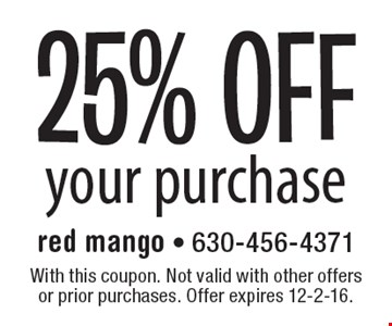 25% OFF your purchase. With this coupon. Not valid with other offers or prior purchases. Offer expires 12-2-16.