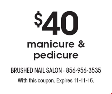 $40 manicure & pedicure. With this coupon. Expires 11-11-16.