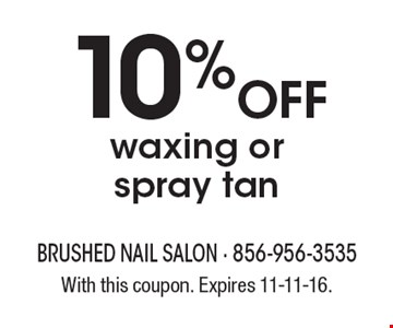 10% OFF waxing or spray tan. With this coupon. Expires 11-11-16.