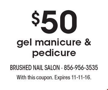 $50 gel manicure & pedicure. With this coupon. Expires 11-11-16.