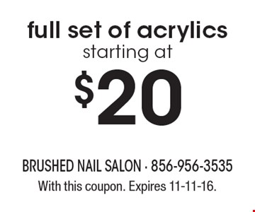 $20 full set of acrylics starting at. With this coupon. Expires 11-11-16.