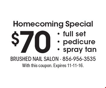 Homecoming Special $70 - full set- pedicure- spray tan. With this coupon. Expires 11-11-16.