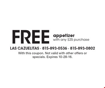 Free appetizer with any $25 purchase. With this coupon. Not valid with other offers or specials. Expires 10-28-16.