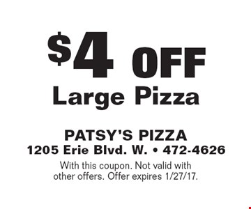 $4 OFF Large Pizza. With this coupon. Not valid with other offers. Offer expires 1/27/17.