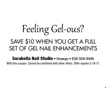 Feeling Gel-ous? SAVE $10 WHEN YOU GET A FULLSET OF GEL NAIL ENHANCEMENTS With this coupon. Cannot be combined with other offers. Offer expires 5-19-17.