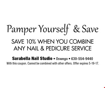 Pamper Yourself& Save SAVE 10% WHEN YOU COMBINE ANY NAIL & PEDICURE SERVICE With this coupon. Cannot be combined with other offers. Offer expires 5-19-17.
