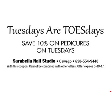 Tuesdays Are TOESdays SAVE 10% ON PEDICURESON TUESDAYS With this coupon. Cannot be combined with other offers. Offer expires 5-19-17.