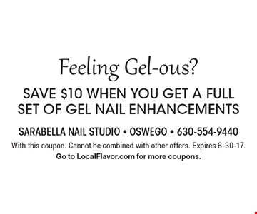 Feeling Gel-ous? Save $10 when you get a full set of gel nail enhancements. With this coupon. Cannot be combined with other offers. Expires 6-30-17. Go to LocalFlavor.com for more coupons.