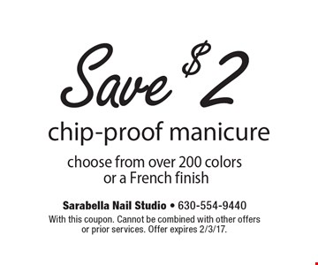 Save $2 chip-proof manicure choose from over 200 colors or a French finish. With this coupon. Cannot be combined with other offersor prior services. Offer expires 2/3/17.