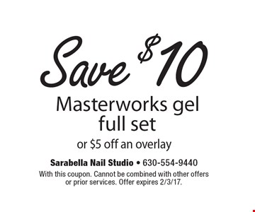 Save $10 masterworks gel full set or $5 off an overlay. With this coupon. Cannot be combined with other offersor prior services. Offer expires 2/3/17.