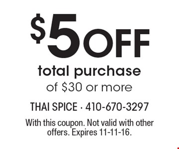 $5 Off total purchase of $30 or more. With this coupon. Not valid with other offers. Expires 11-11-16.