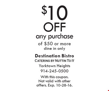 $10 off any purchase of $50 or more. Dine in only. With this coupon. Not valid with other offers. Exp. 10-28-16.