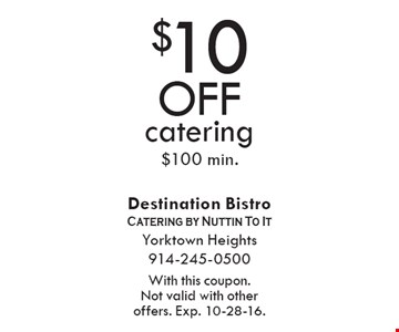 $10 off catering $100 min. With this coupon. Not valid with other offers. Exp. 10-28-16.