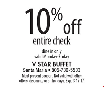 10% off entire check, dine in only, valid Monday-Friday. Must present coupon. Not valid with other offers, discounts or on holidays. Exp. 3-17-17.