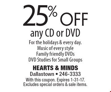 25% off any CD or DVD For the holidays & every day. Music of every style Family friendly DVDs DVD Studies for Small Groups. With this coupon. Expires 1-31-17. Excludes special orders & sale items.