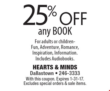 25% off any BOOK For adults or children - Fun, Adventure, Romance, Inspiration, Information. Includes Audiobooks. With this coupon. Expires 1-31-17. Excludes special orders & sale items.