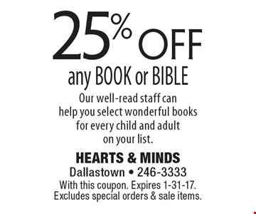 25% off any BOOK or BIBLE Our well-read staff can help you select wonderful books for every child and adult on your list. With this coupon. Expires 1-31-17. Excludes special orders & sale items.