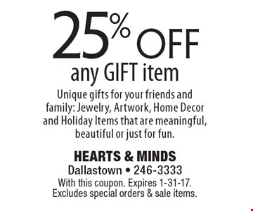 25% off any GIFT item Unique gifts for your friends and family: Jewelry, Artwork, Home Decor and Holiday Items that are meaningful, beautiful or just for fun. With this coupon. Expires 1-31-17. Excludes special orders & sale items.